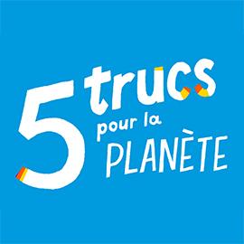 5 trucs pour la planète